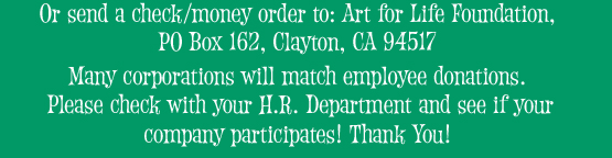 Donations: Art for Life, PO Box 162, Clayton CA 94517